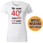 40lat biała DAMSKA koszulka urodzinowa DTG0052
