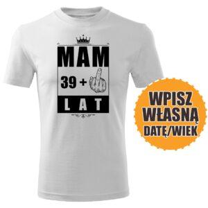 Mam 39 lat biała koszulka urodzinowa DTG0053