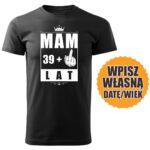 Mam 39 lat czarna koszulka urodzinowa DTG0053